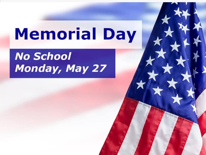 There will be no school on Monday, May 27th in observance of...